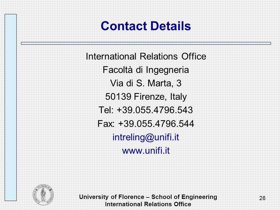 University of Florence – School of Engineering International Relations Office 26 Contact Details International Relations Office Facoltà di Ingegneria Via di S.