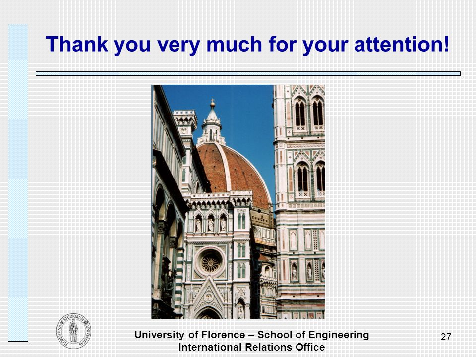 University of Florence – School of Engineering International Relations Office 27 Thank you very much for your attention!
