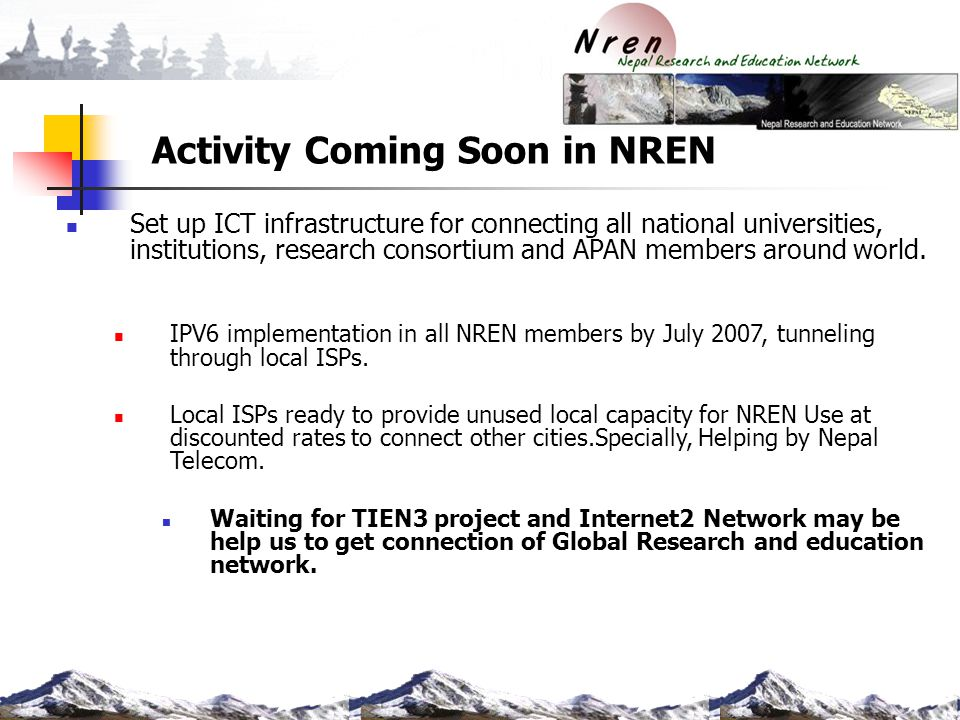 Activity Coming Soon in NREN Set up ICT infrastructure for connecting all national universities, institutions, research consortium and APAN members ar