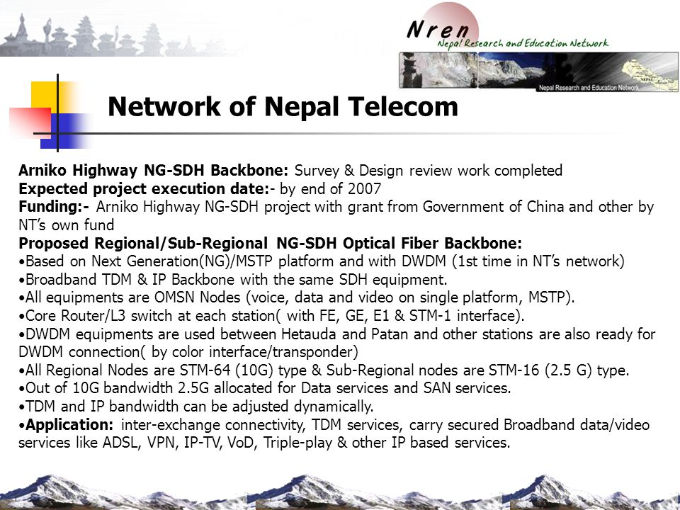 Network of Nepal Telecom Arniko Highway NG-SDH Backbone: Survey & Design review work completed Expected project execution date:- by end of 2007 Fundin