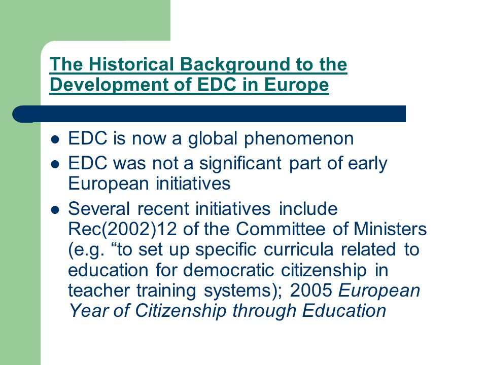 The Historical Background to the Development of EDC in Europe EDC is now a global phenomenon EDC was not a significant part of early European initiati