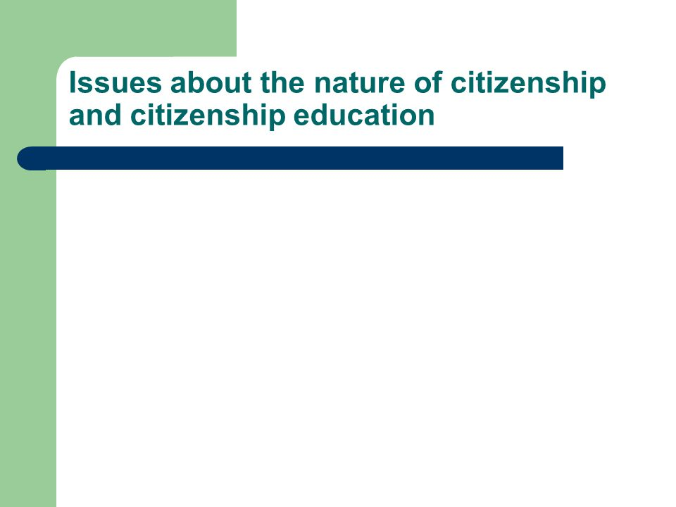 Issues about the nature of citizenship and citizenship education