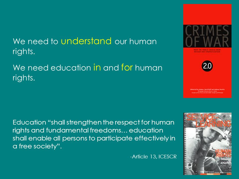 We need to understand our human rights. We need education in and for human rights. Education shall strengthen the respect for human rights and fundame