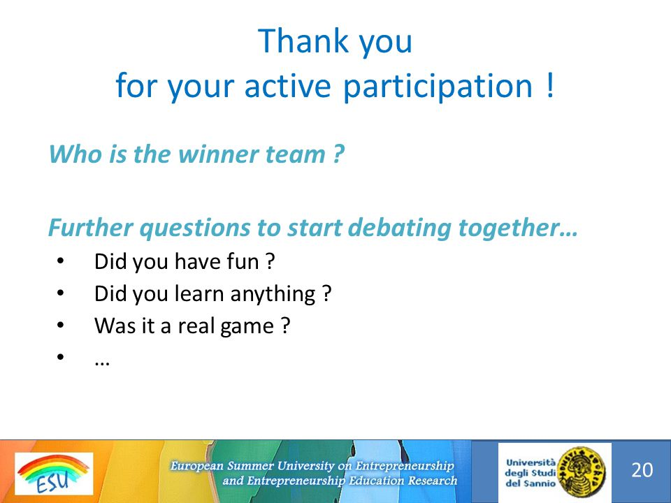 Who is the winner team ? Further questions to start debating together… Did you have fun ? Did you learn anything ? Was it a real game ? … Thank you fo