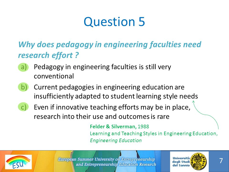 Why does pedagogy in engineering faculties need research effort ? a)Pedagogy in engineering faculties is still very conventional b)Current pedagogies