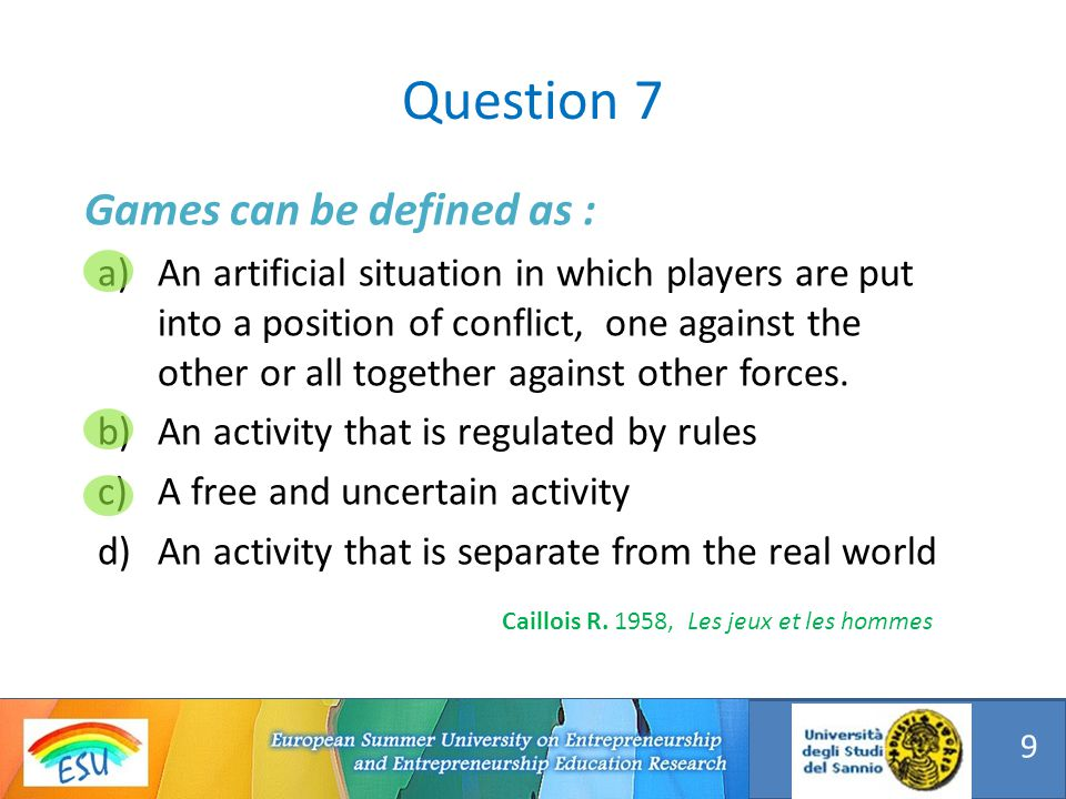 Games in education are useful to : a)Challenge skills, knowledge and beliefs of participants b)Test new ideas and behaviors c)Promote collaboration and peer learning d)Motivate todays students Question 8 10