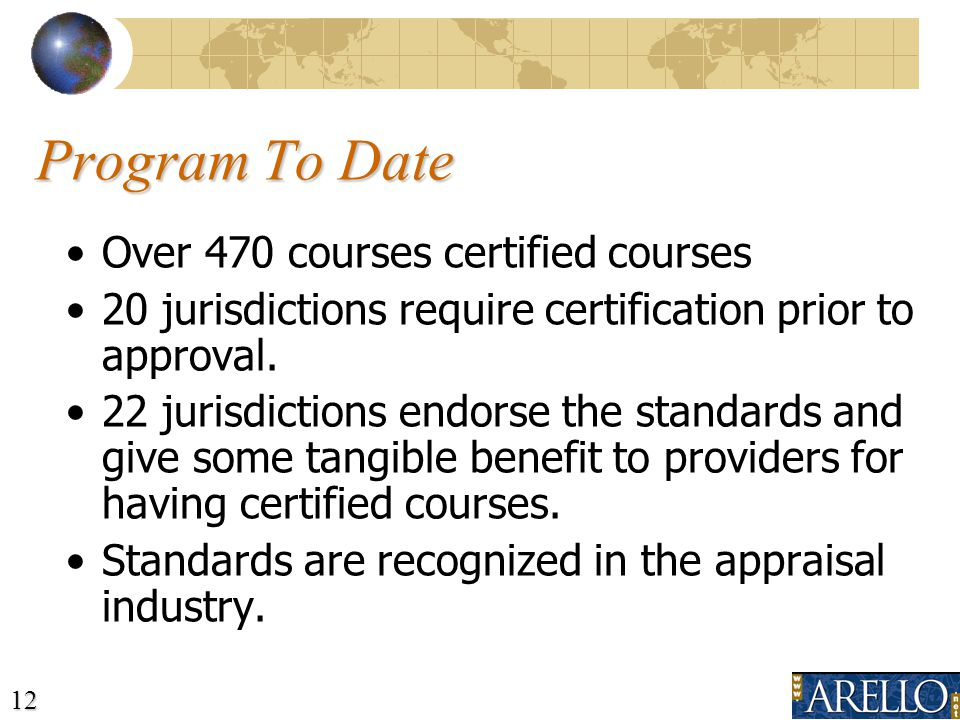 12 Program To Date Over 470 courses certified courses 20 jurisdictions require certification prior to approval.