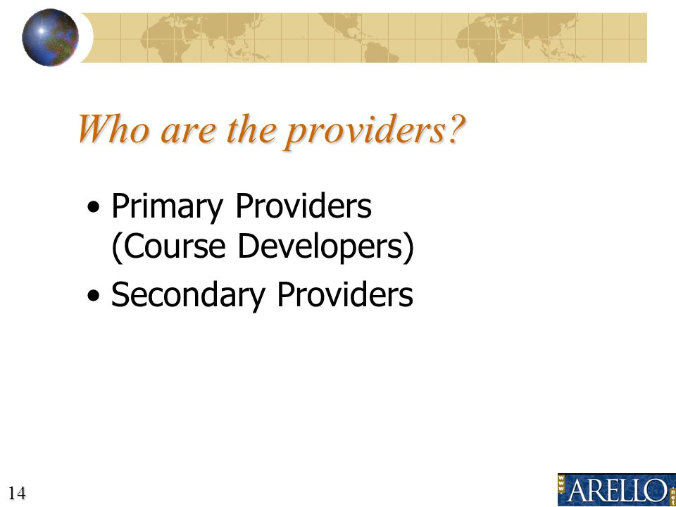 14 Who are the providers? Primary Providers (Course Developers) Secondary Providers
