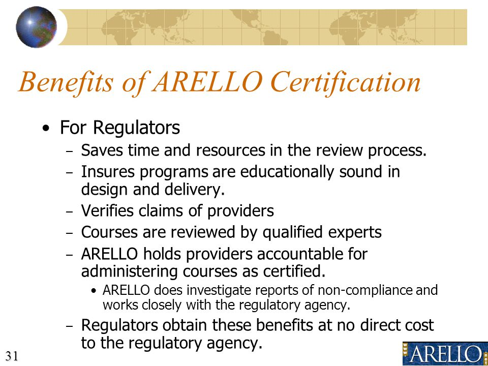 31 Benefits of ARELLO Certification For Regulators – Saves time and resources in the review process.