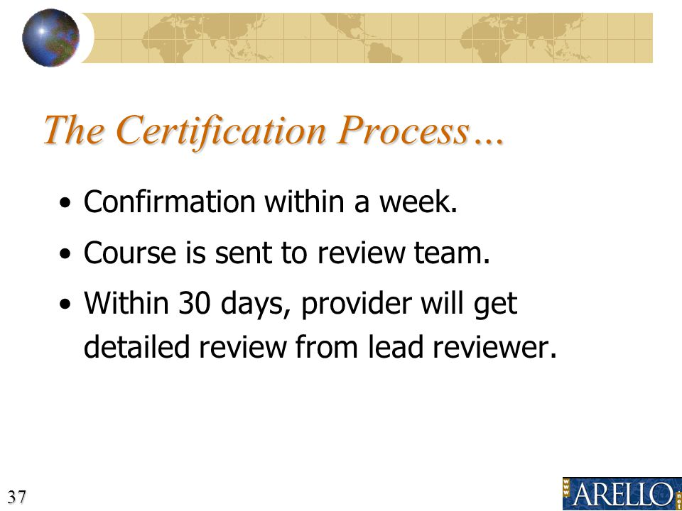 37 The Certification Process… Confirmation within a week.