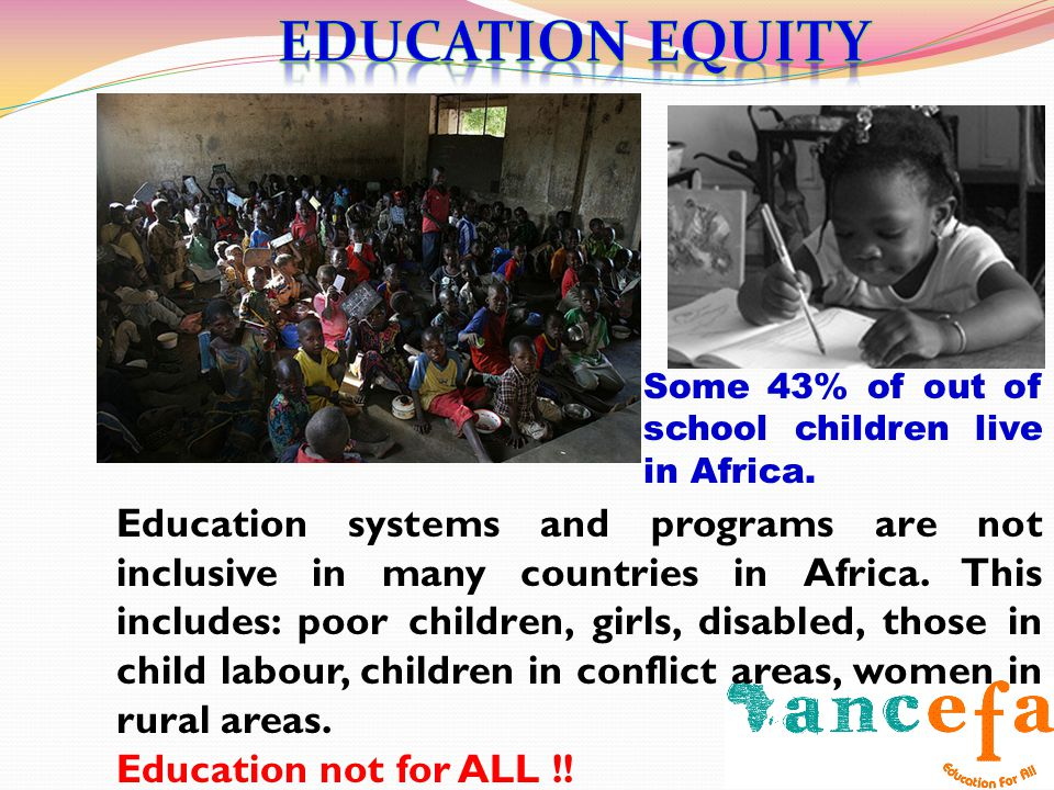 Some 43% of out of school children live in Africa.