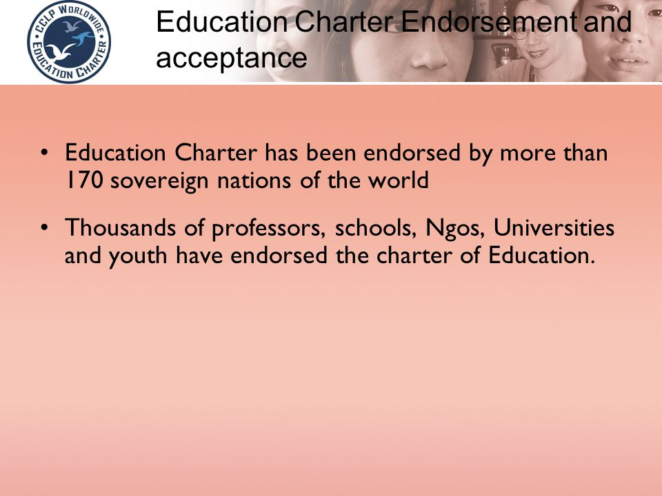 Education Charter has been endorsed by more than 170 sovereign nations of the world Thousands of professors, schools, Ngos, Universities and youth hav
