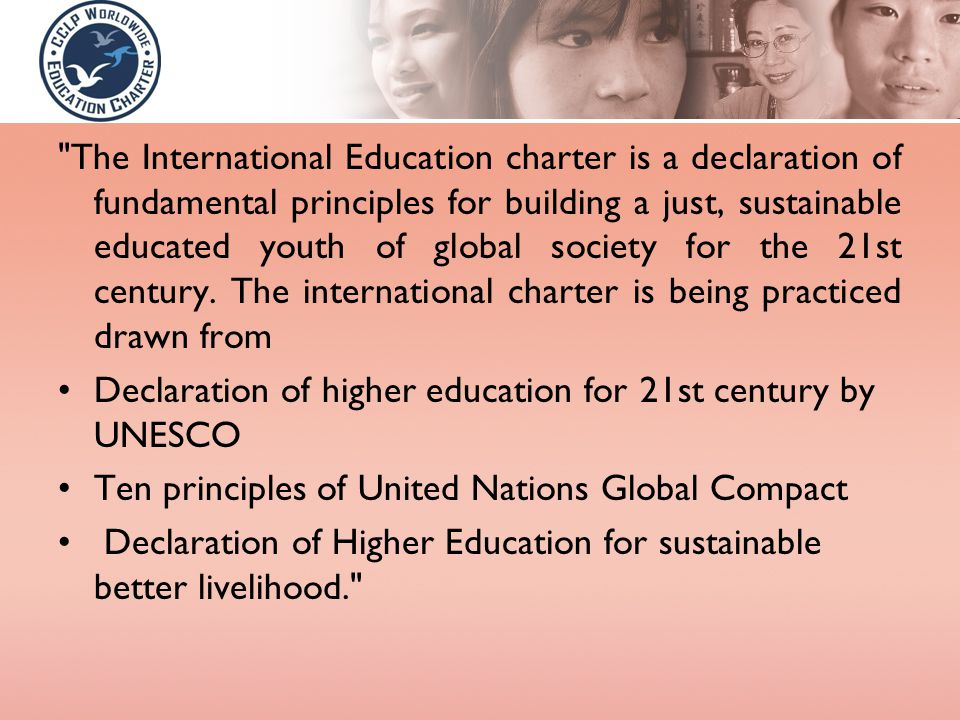 The International Education charter is a declaration of fundamental principles for building a just, sustainable educated youth of global society for the 21st century.