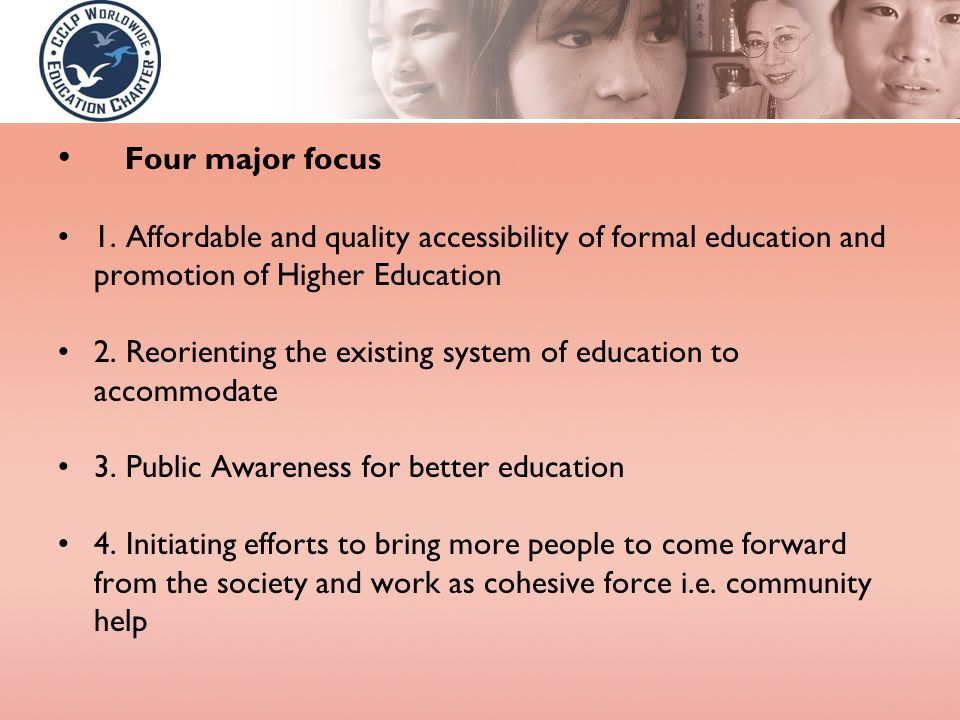 Four major focus 1. Affordable and quality accessibility of formal education and promotion of Higher Education 2. Reorienting the existing system of e