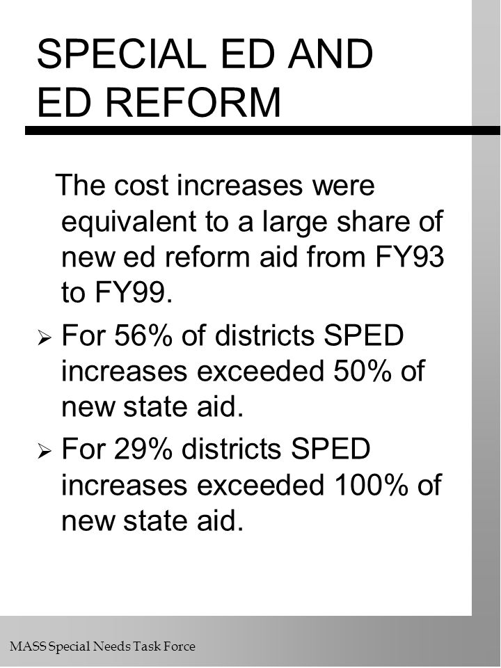 MASS Special Needs Task Force SPECIAL ED AND ED REFORM The cost increases were equivalent to a large share of new ed reform aid from FY93 to FY99. For