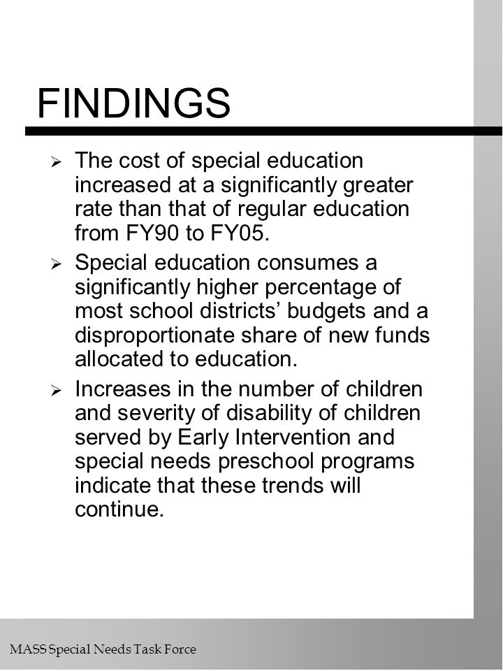 MASS Special Needs Task Force FINDINGS The cost of special education increased at a significantly greater rate than that of regular education from FY9