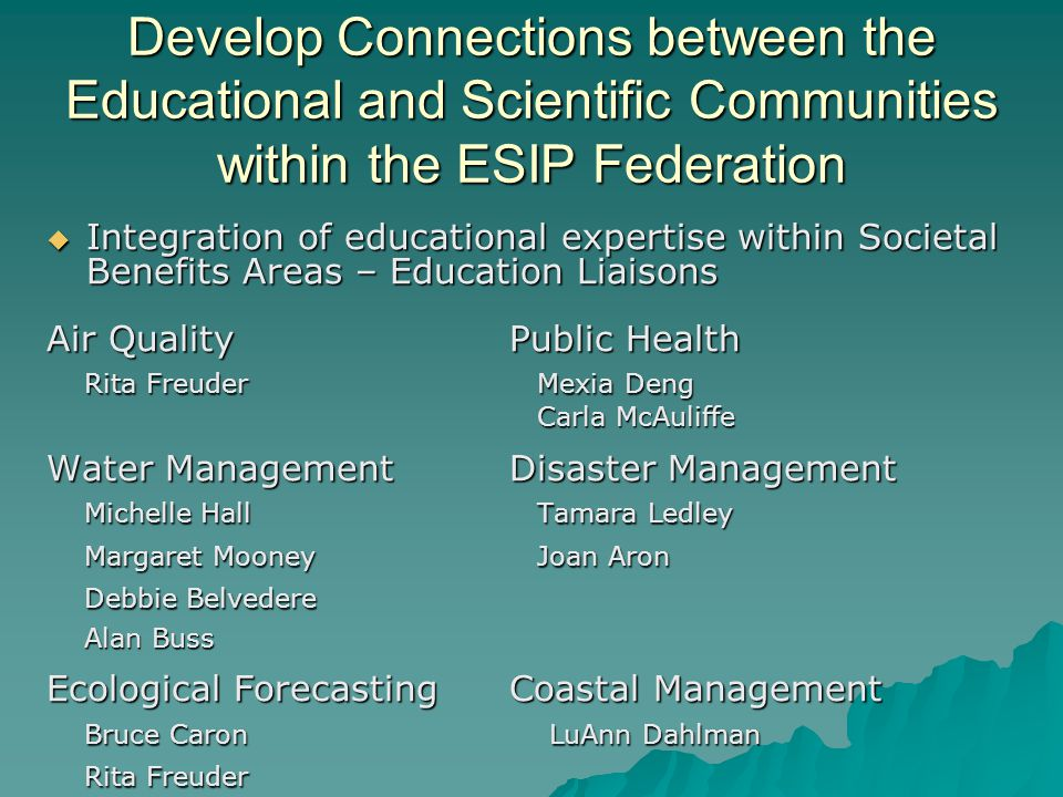 Develop Connections between the Educational and Scientific Communities within the ESIP Federation Integration of educational expertise within Societal