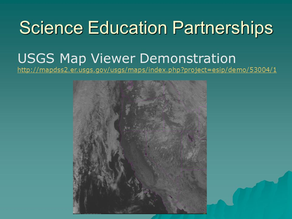 Science Education Partnerships USGS Map Viewer Demonstration http://mapdss2.er.usgs.gov/usgs/maps/index.php?project=esip/demo/53004/1