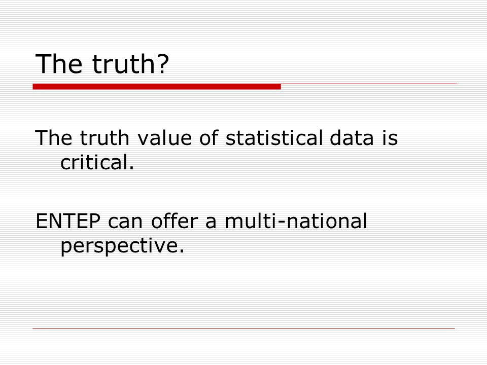 The truth. The truth value of statistical data is critical.