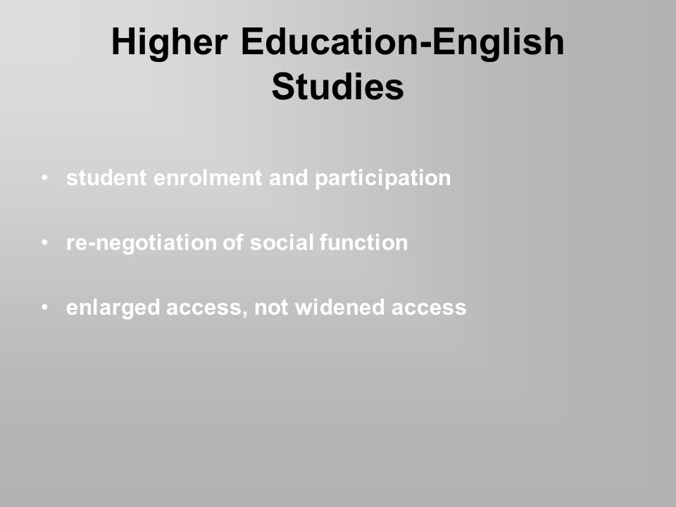 Higher Education-English Studies student enrolment and participation re-negotiation of social function enlarged access, not widened access