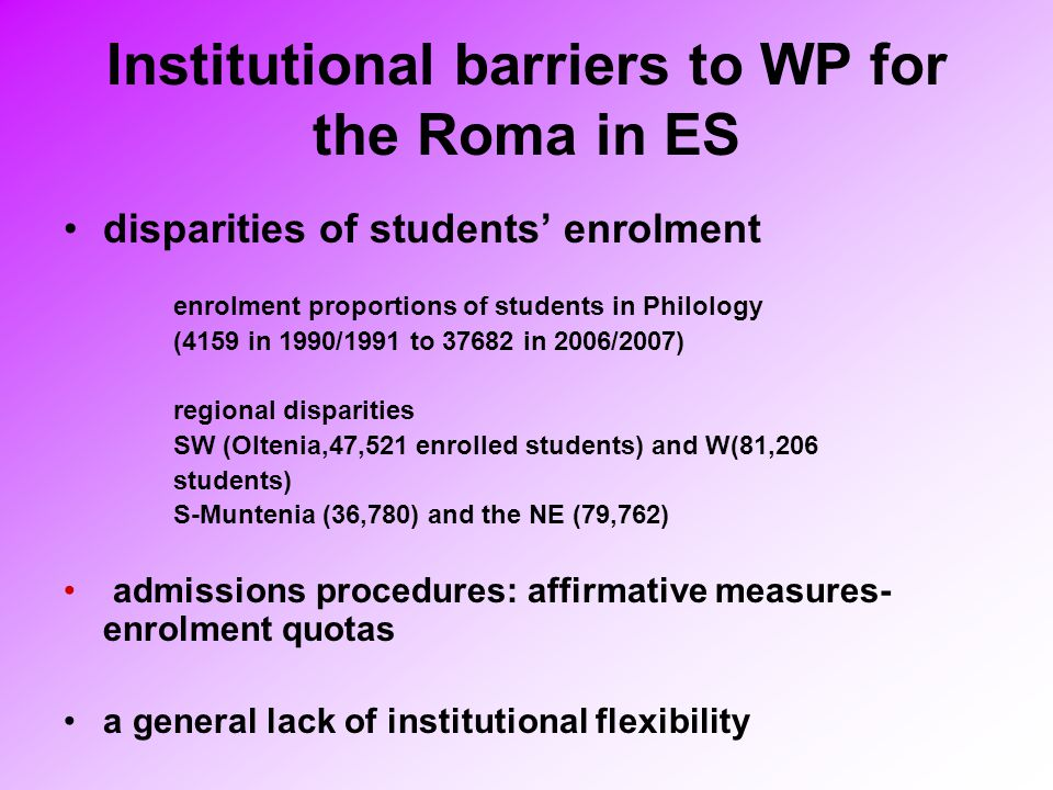 Institutional barriers to WP for the Roma in ES disparities of students enrolment enrolment proportions of students in Philology (4159 in 1990/1991 to