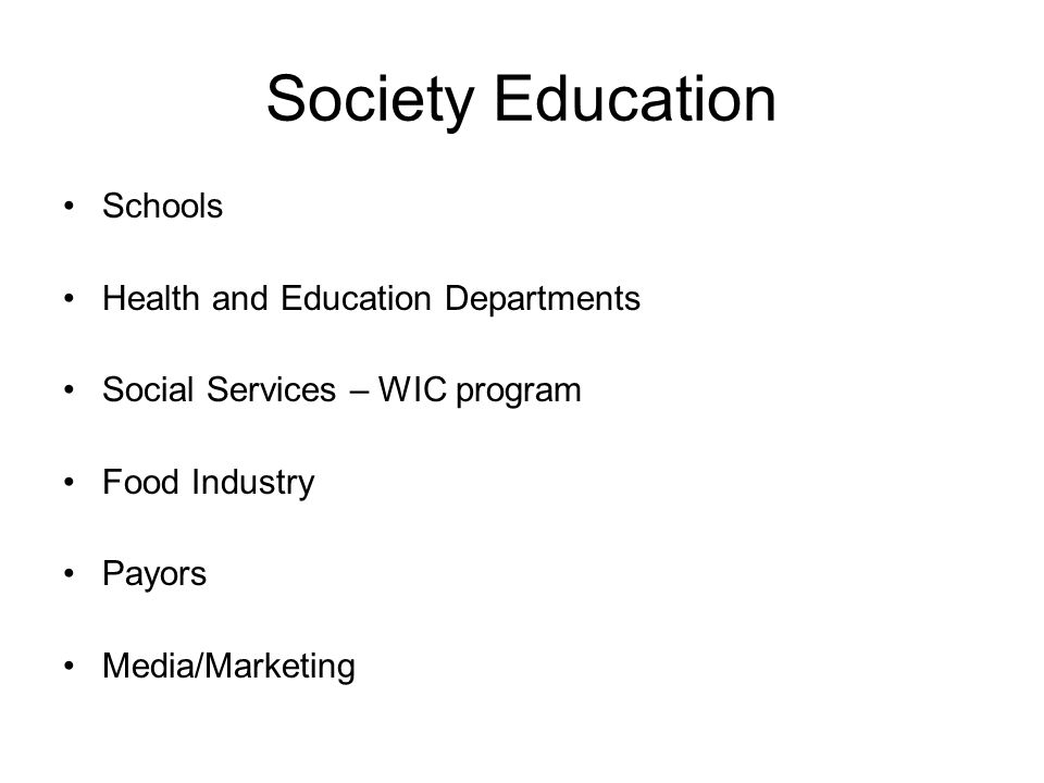 Society Education Schools Health and Education Departments Social Services – WIC program Food Industry Payors Media/Marketing
