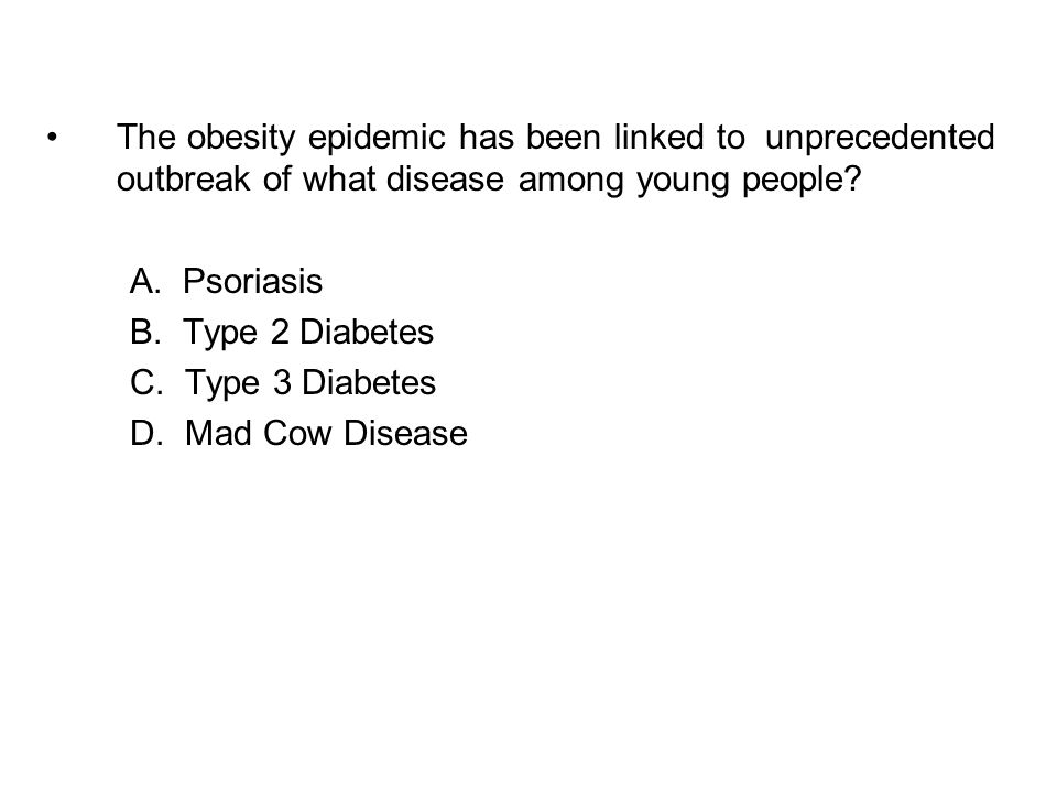 The obesity epidemic has been linked to unprecedented outbreak of what disease among young people.