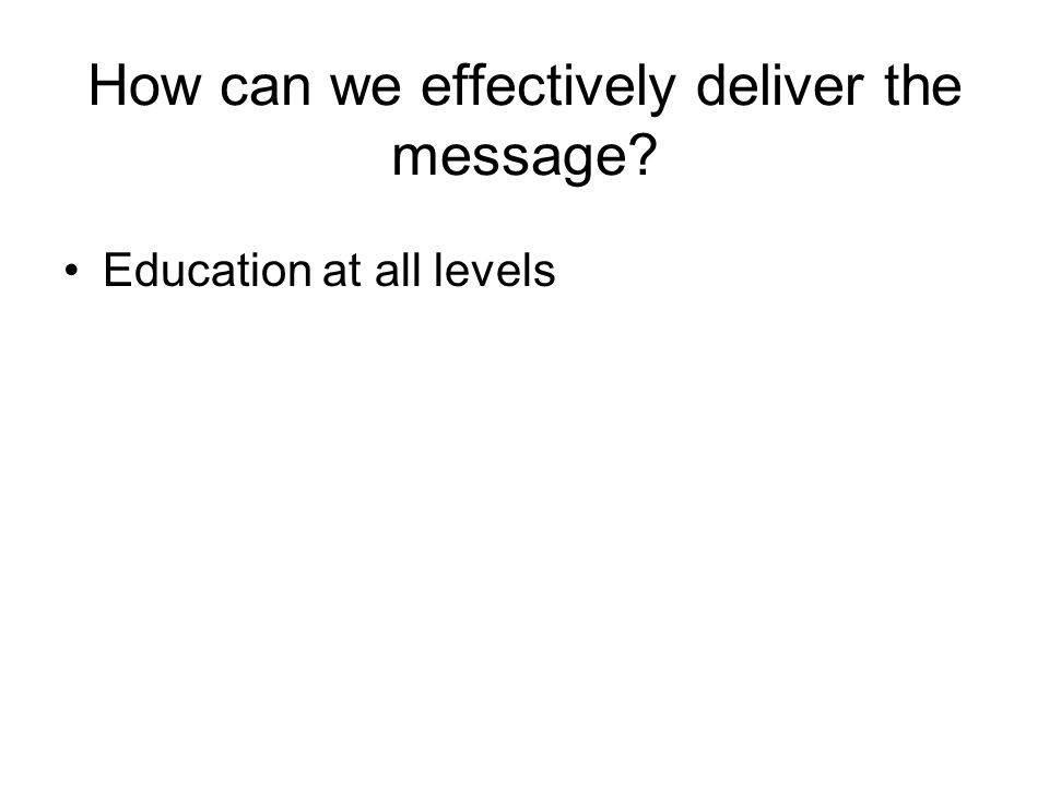 How can we effectively deliver the message Education at all levels