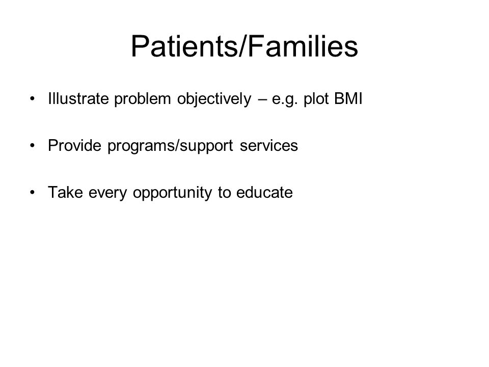 Patients/Families Illustrate problem objectively – e.g.
