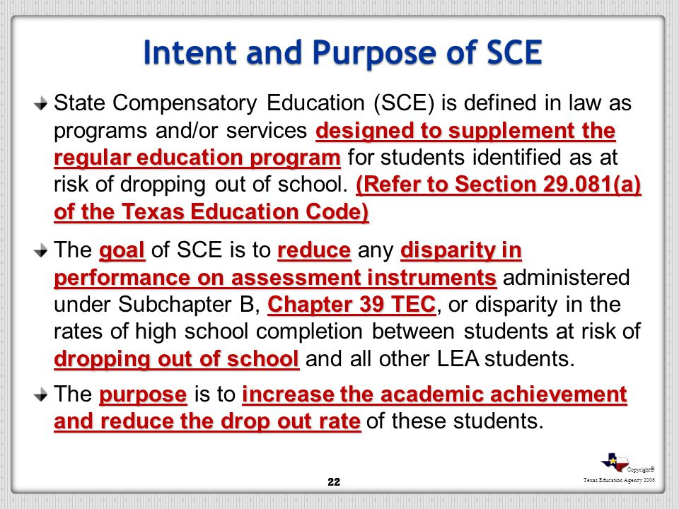 Copyright © Texas Education Agency 2006 Intent and Purpose of SCE designed to supplement the regular education program (Refer to Section 29.081(a) of