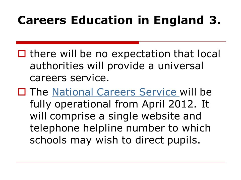 Careers Education in England 3. there will be no expectation that local authorities will provide a universal careers service. The National Careers Ser