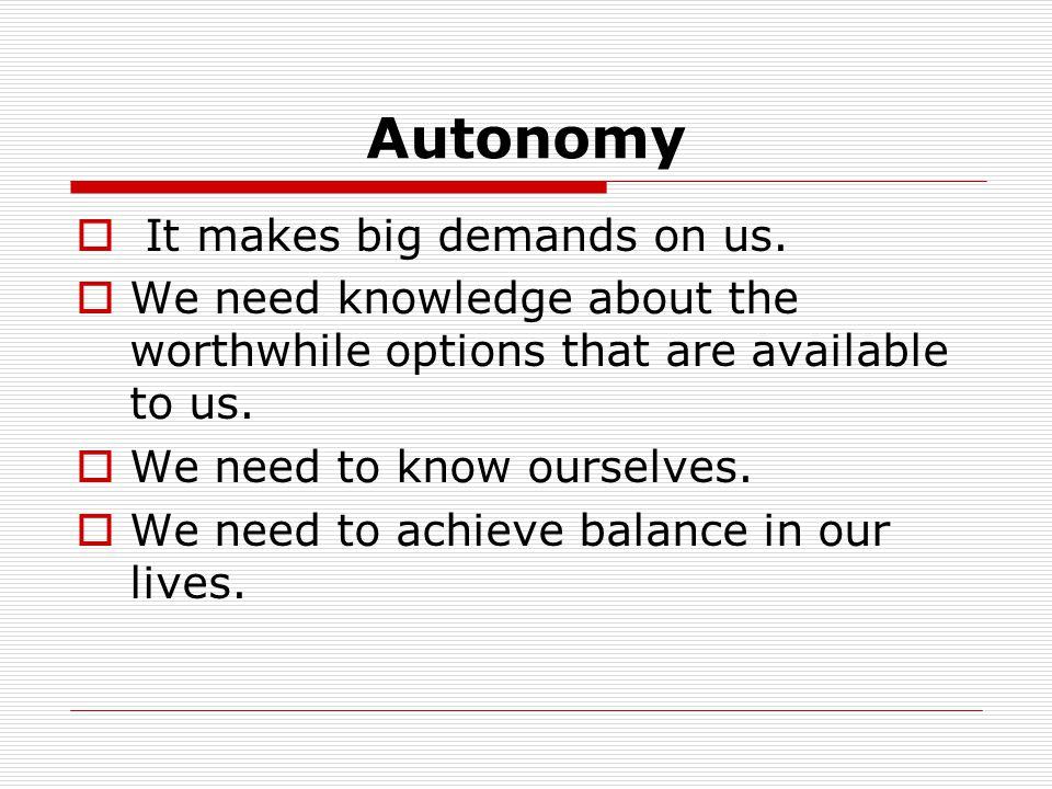 Autonomy It makes big demands on us.