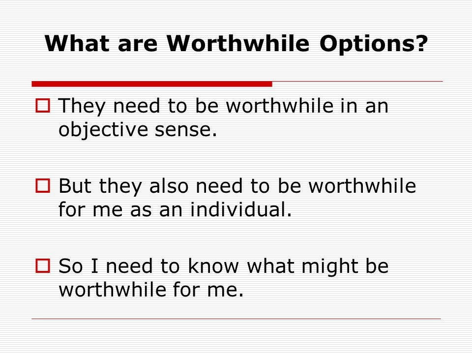What are Worthwhile Options. They need to be worthwhile in an objective sense.