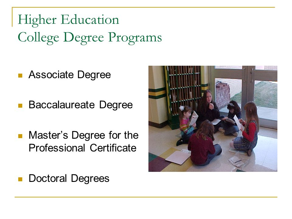 Higher Education College Degree Programs Associate Degree Baccalaureate Degree Masters Degree for the Professional Certificate Doctoral Degrees