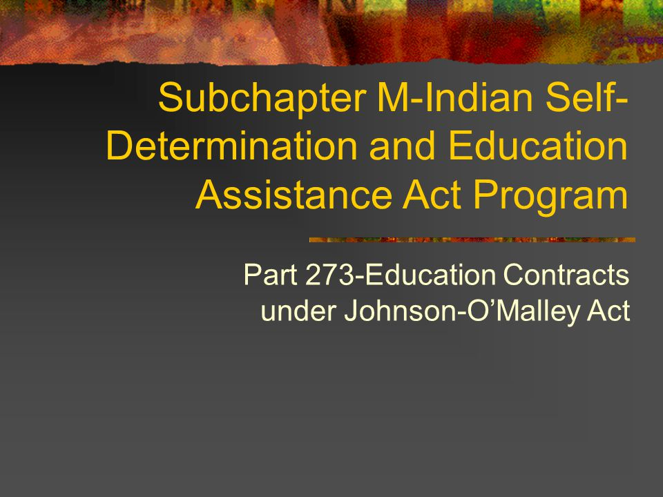 Subchapter M-Indian Self- Determination and Education Assistance Act Program Part 273-Education Contracts under Johnson-OMalley Act