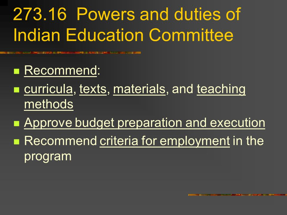 Powers and duties of Indian Education Committee Recommend: curricula, texts, materials, and teaching methods Approve budget preparation and execution Recommend criteria for employment in the program