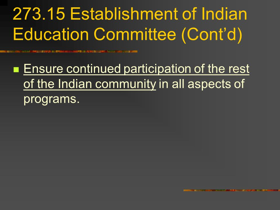 Establishment of Indian Education Committee (Contd) Ensure continued participation of the rest of the Indian community in all aspects of programs.