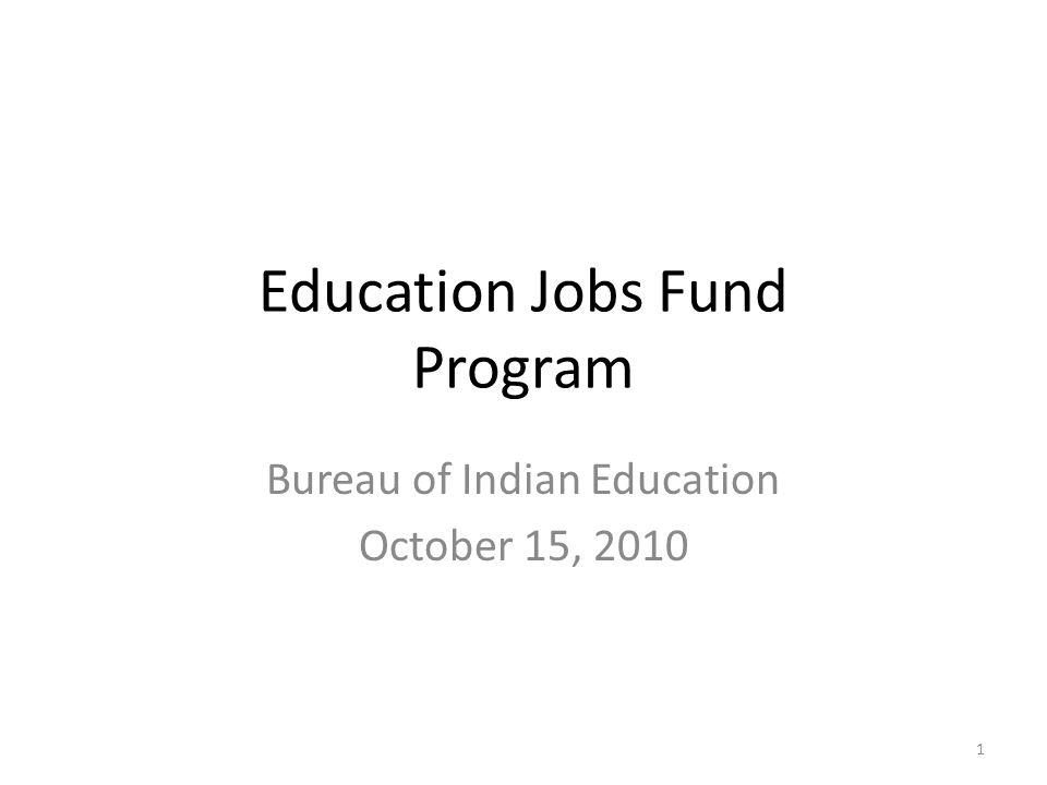 Education Jobs Fund Program Bureau of Indian Education October 15, 2010 1