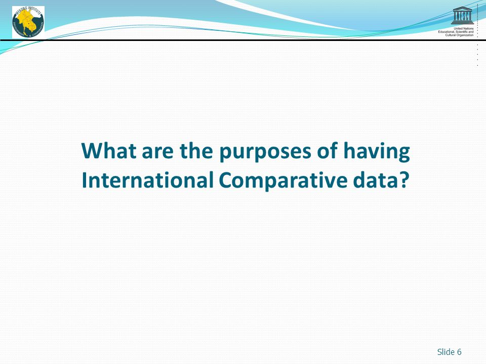 What are the purposes of having International Comparative data Slide 6