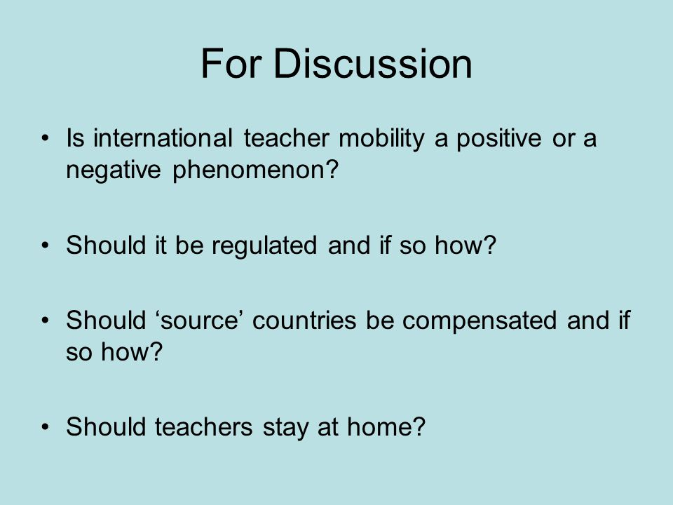 For Discussion Is international teacher mobility a positive or a negative phenomenon.