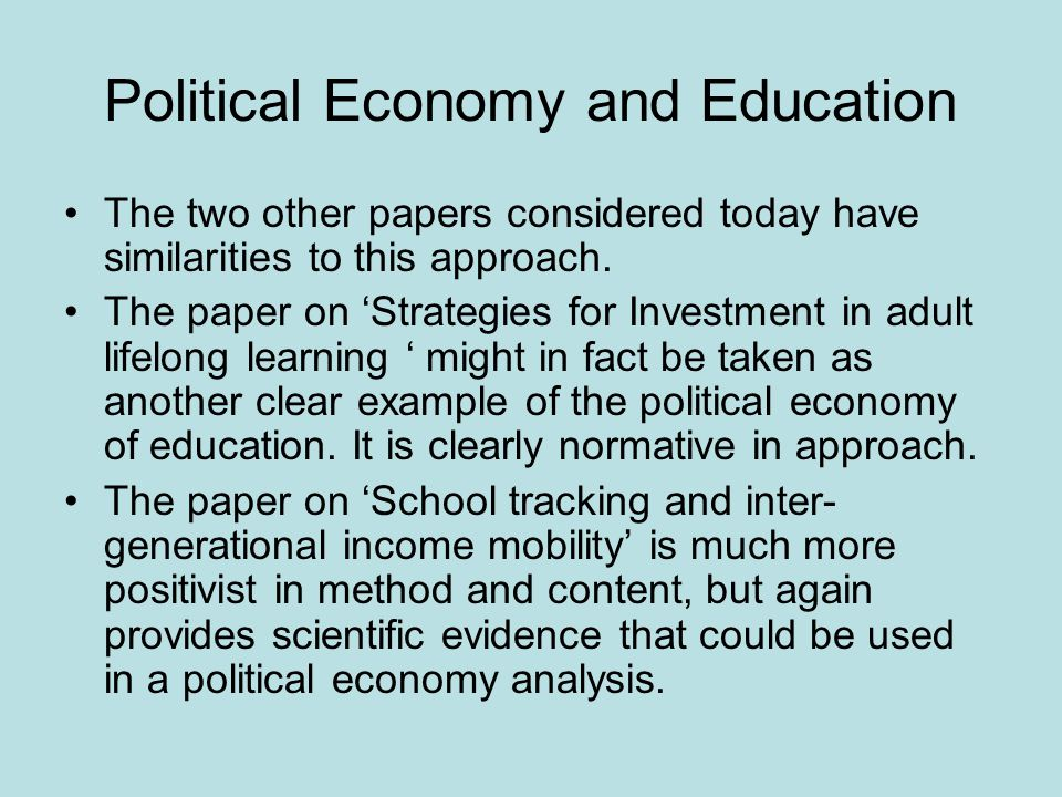 Political Economy and Education The two other papers considered today have similarities to this approach.