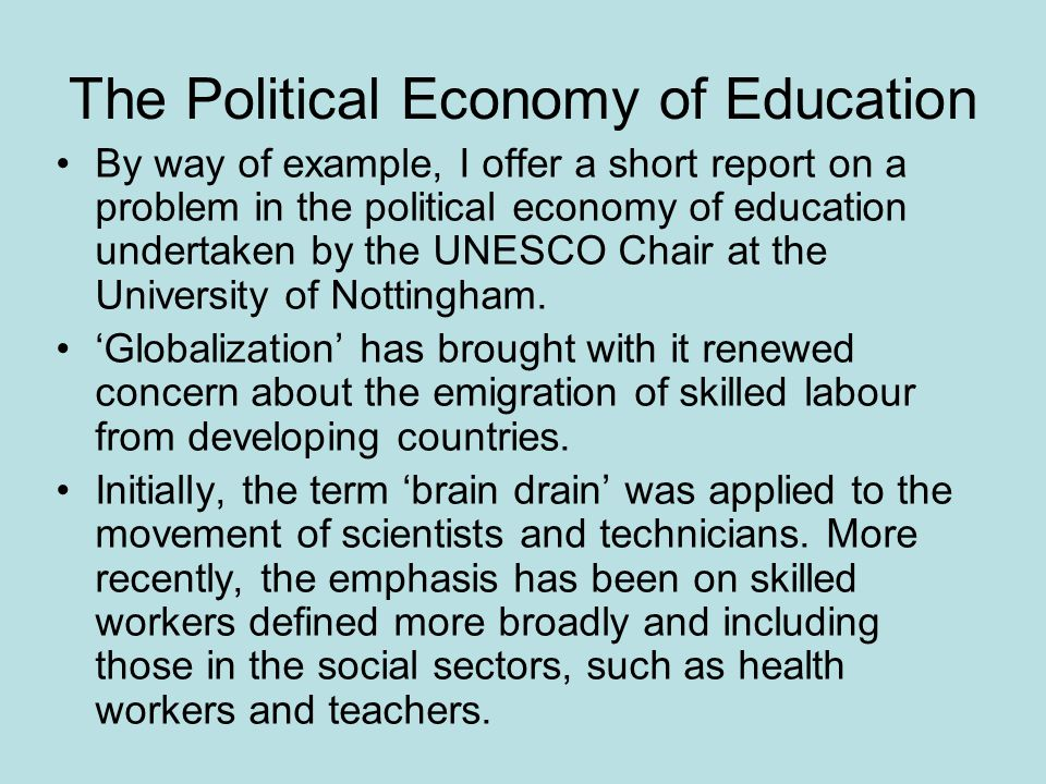 The Political Economy of Education By way of example, I offer a short report on a problem in the political economy of education undertaken by the UNESCO Chair at the University of Nottingham.