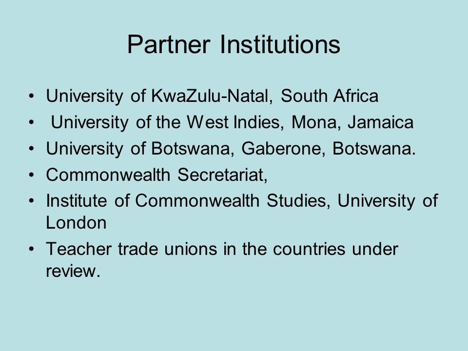 Partner Institutions University of KwaZulu-Natal, South Africa University of the West Indies, Mona, Jamaica University of Botswana, Gaberone, Botswana.