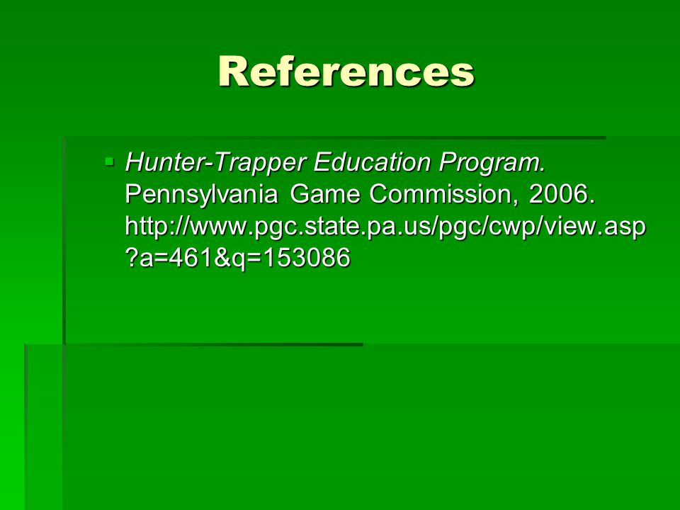 References Hunter-Trapper Education Program. Pennsylvania Game Commission,