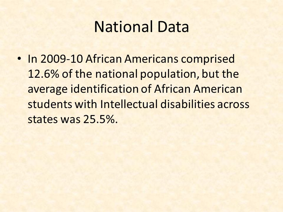 National Data In 2009-10 African Americans comprised 12.6% of the national population, but the average identification of African American students wit