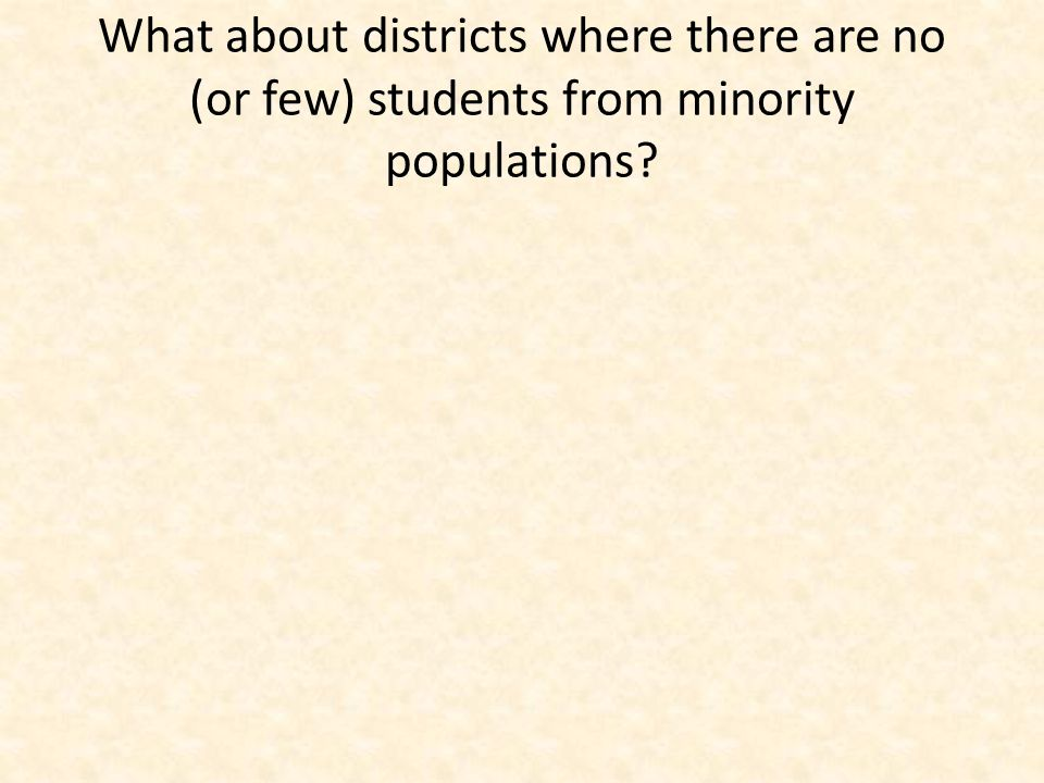 What about districts where there are no (or few) students from minority populations?