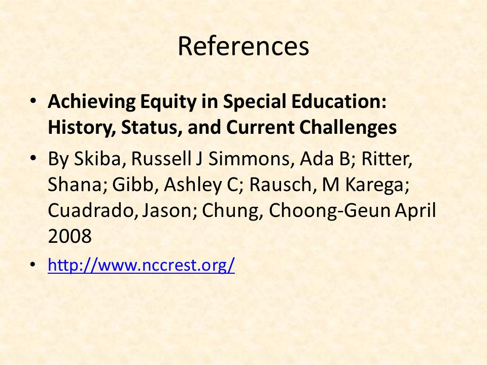 References Achieving Equity in Special Education: History, Status, and Current Challenges By Skiba, Russell J Simmons, Ada B; Ritter, Shana; Gibb, Ash