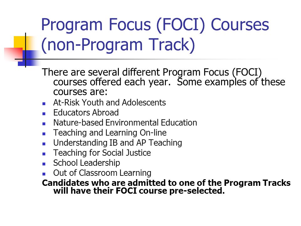 Program Focus (FOCI) Courses (non-Program Track) There are several different Program Focus (FOCI) courses offered each year.