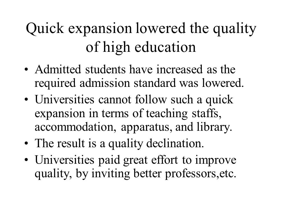 Quick expansion lowered the quality of high education Admitted students have increased as the required admission standard was lowered.