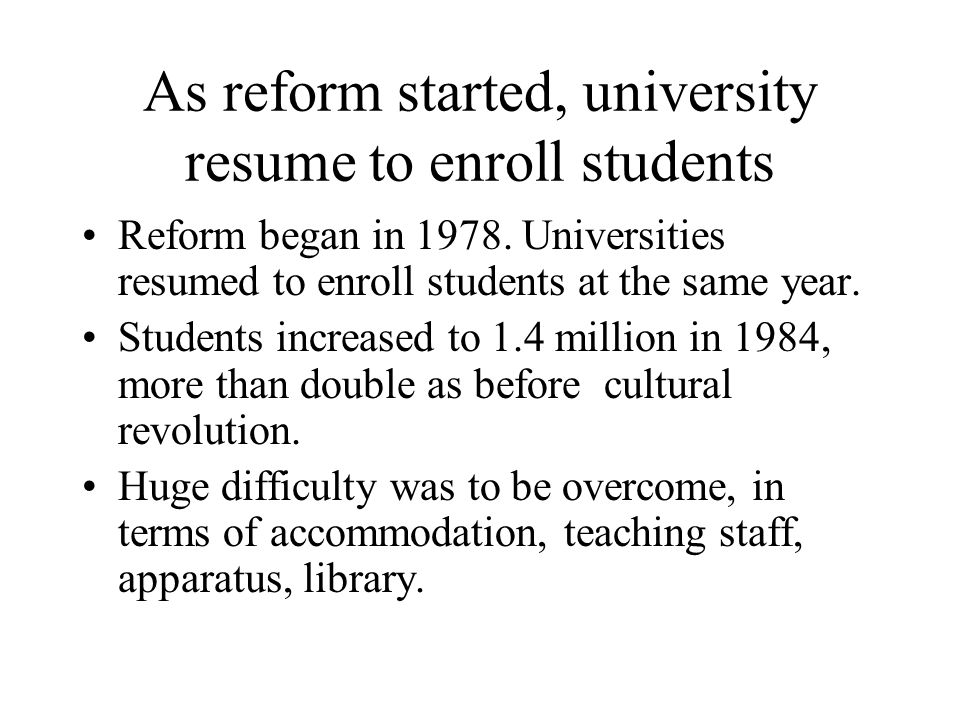 As reform started, university resume to enroll students Reform began in 1978.
